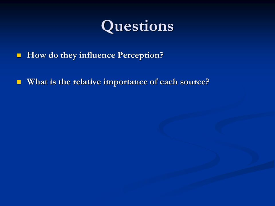 Questions How do they influence Perception. How do they influence Perception.