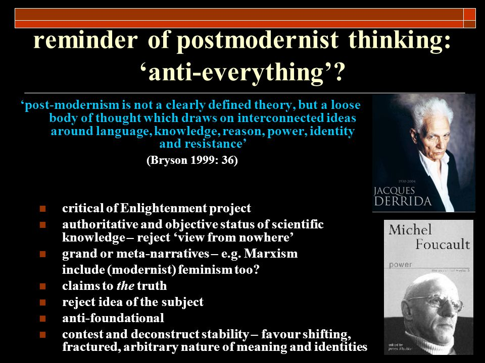 reminder of postmodernist thinking: anti-everything? post-modernism is not a clearly defined theory, but a loose body of thought which draws on interc