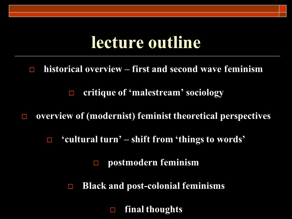 lecture outline historical overview – first and second wave feminism critique of malestream sociology overview of (modernist) feminist theoretical per