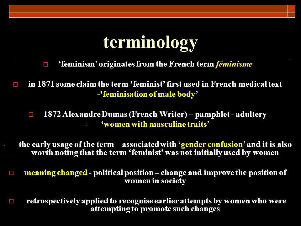 terminology feminism originates from the French term féminisme in 1871 some claim the term feminist first used in French medical text -feminisation of