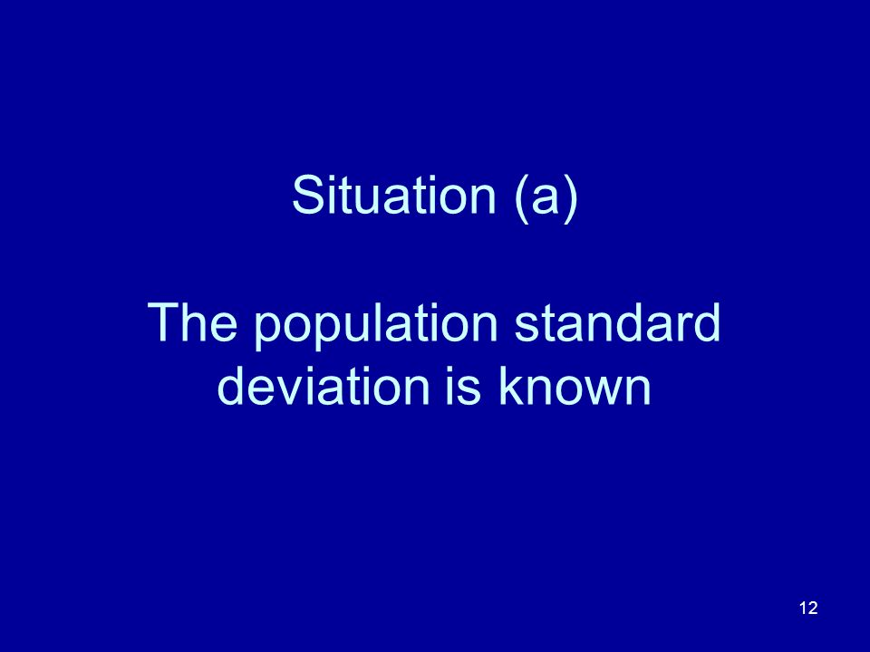 12 Situation (a) The population standard deviation is known
