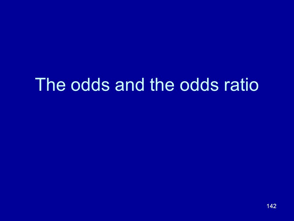 142 The odds and the odds ratio