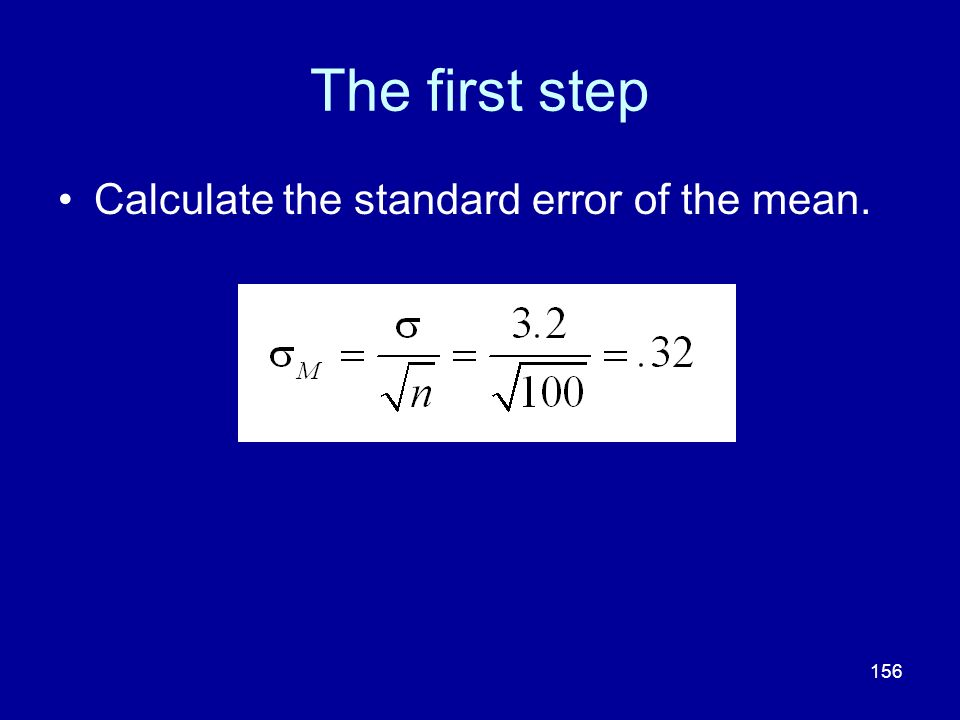 156 The first step Calculate the standard error of the mean.