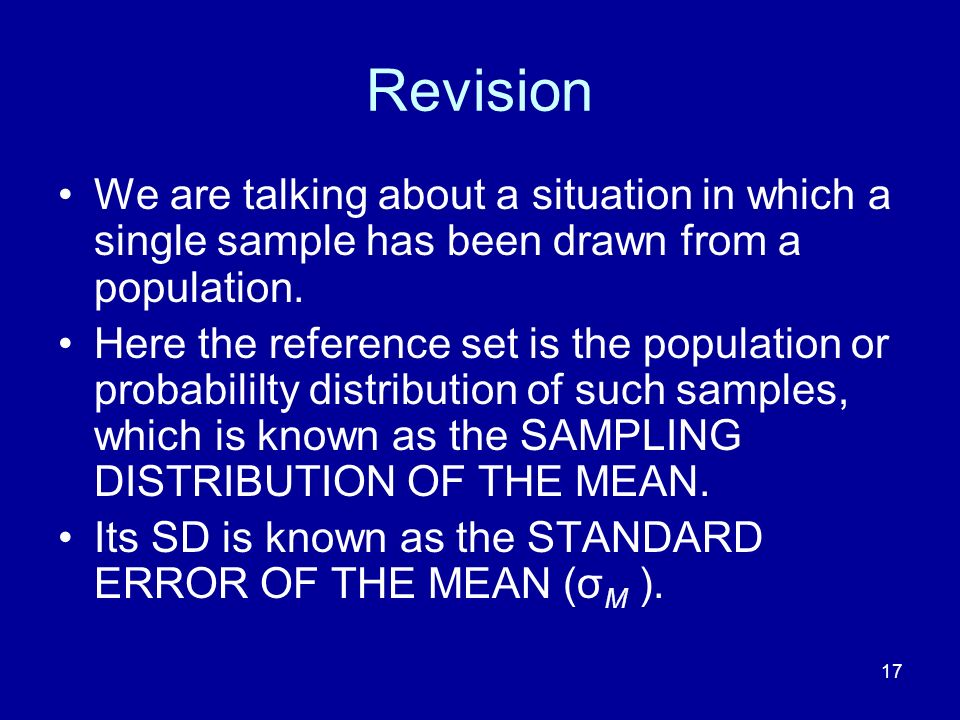 17 Revision We are talking about a situation in which a single sample has been drawn from a population. Here the reference set is the population or pr