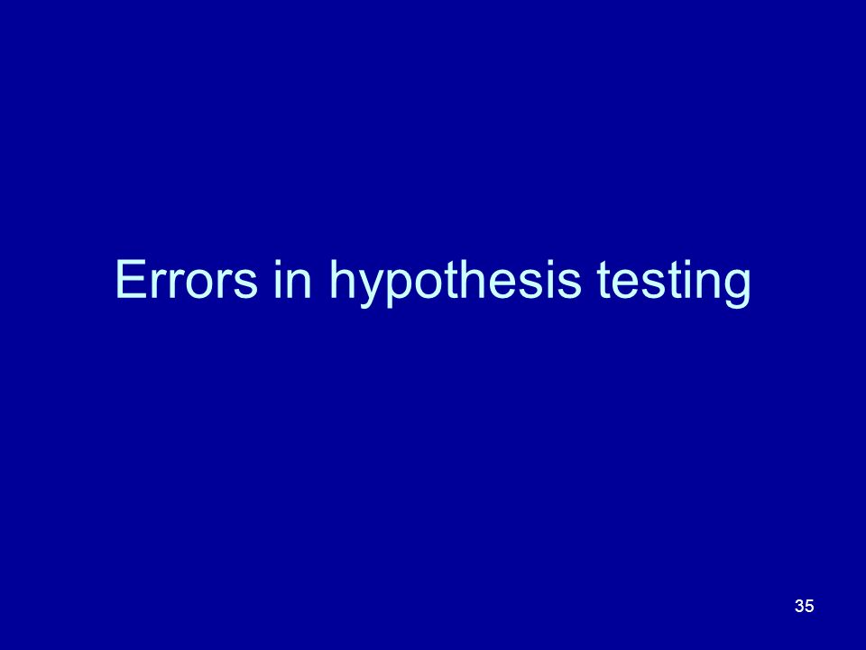 35 Errors in hypothesis testing