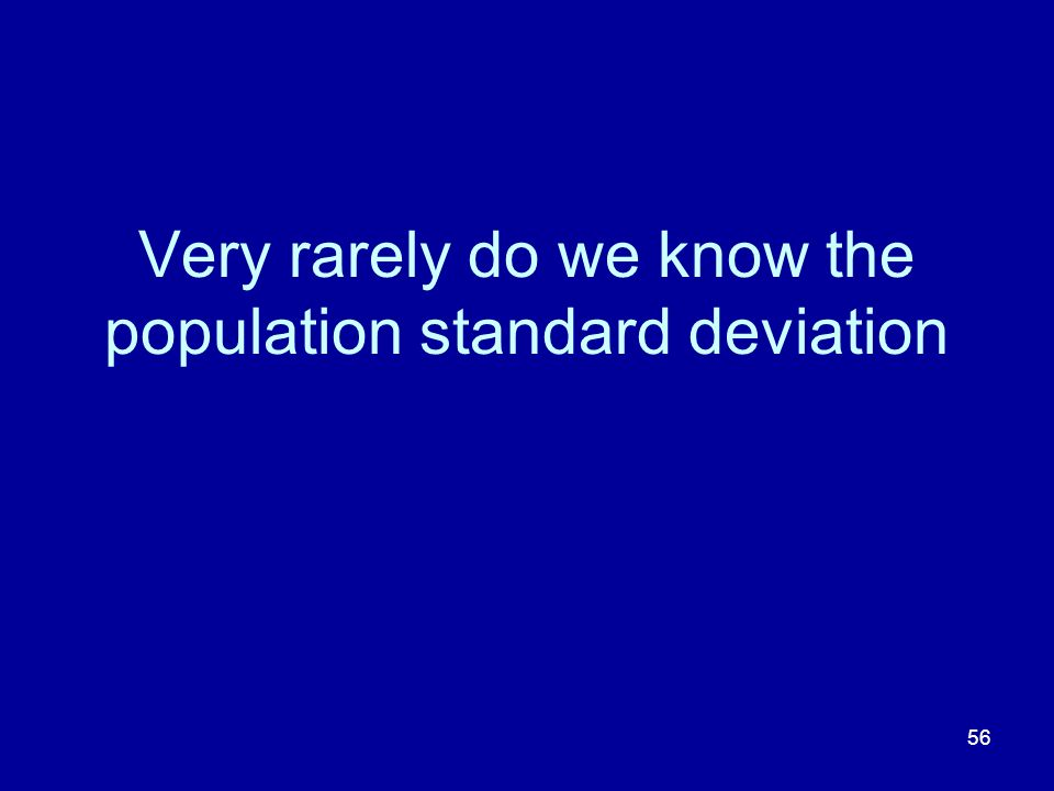 56 Very rarely do we know the population standard deviation