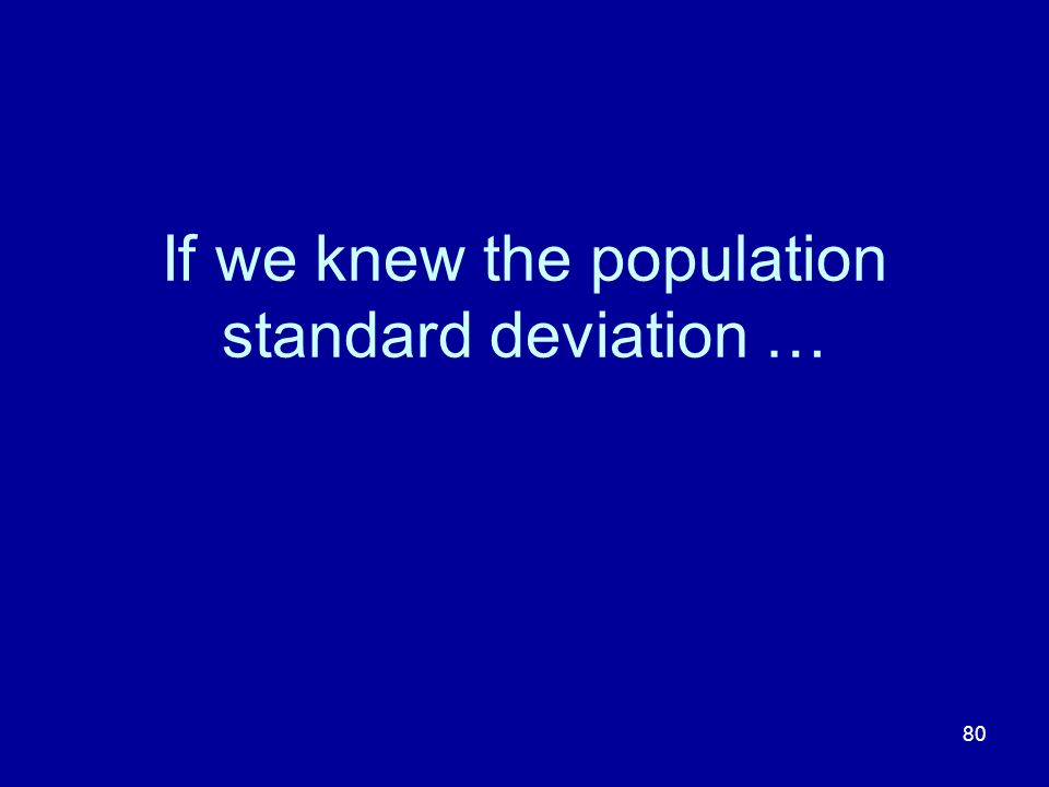 80 If we knew the population standard deviation …