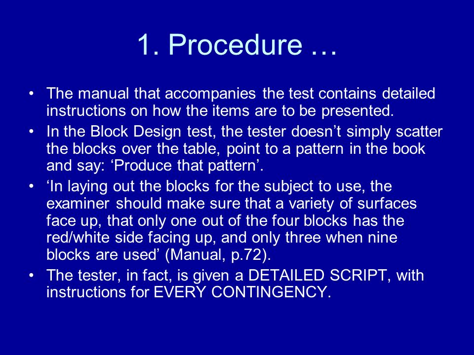 1. Procedure … The manual that accompanies the test contains detailed instructions on how the items are to be presented. In the Block Design test, the