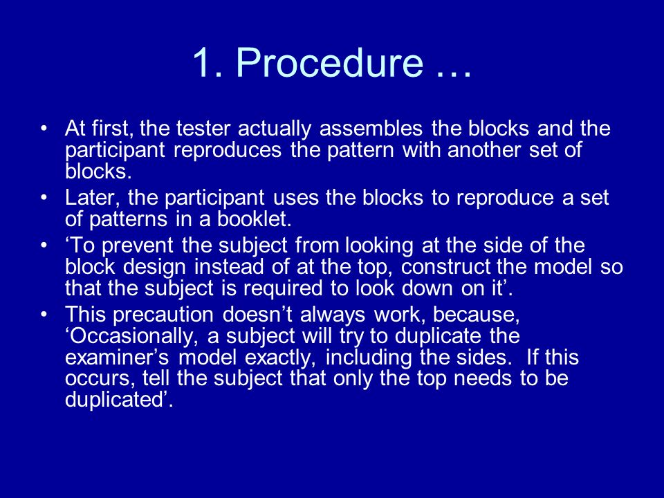 1. Procedure … At first, the tester actually assembles the blocks and the participant reproduces the pattern with another set of blocks. Later, the pa