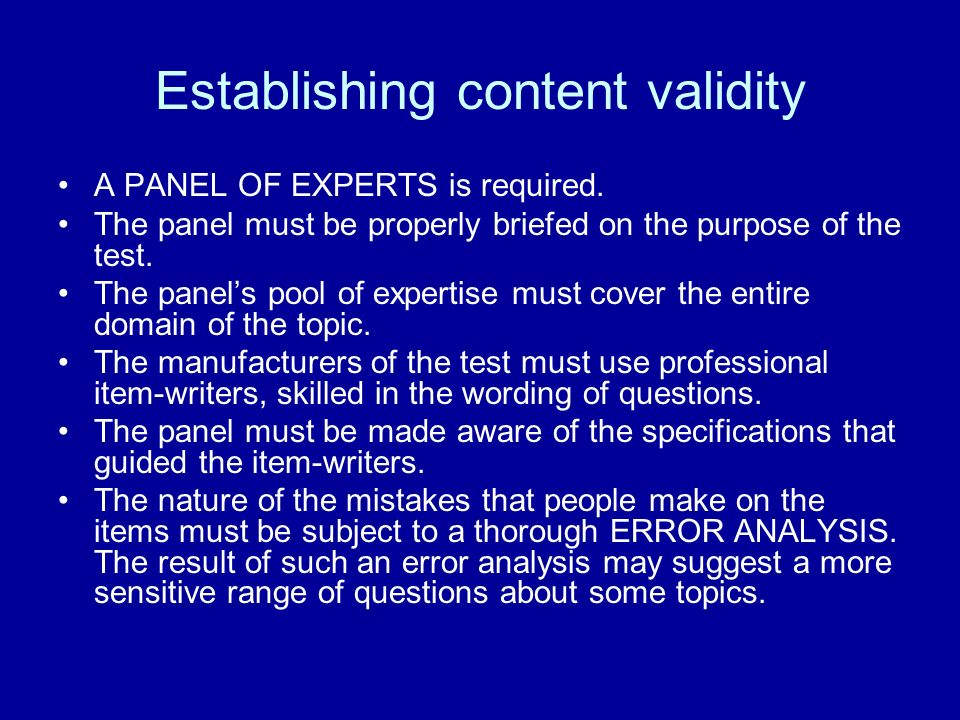 Establishing content validity A PANEL OF EXPERTS is required. The panel must be properly briefed on the purpose of the test. The panels pool of expert