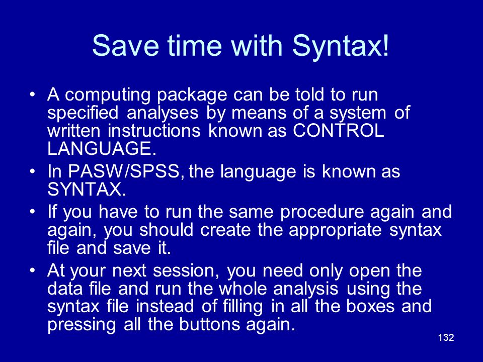 132 Save time with Syntax! A computing package can be told to run specified analyses by means of a system of written instructions known as CONTROL LAN