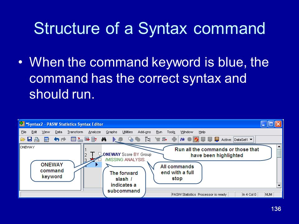 136 Structure of a Syntax command When the command keyword is blue, the command has the correct syntax and should run.