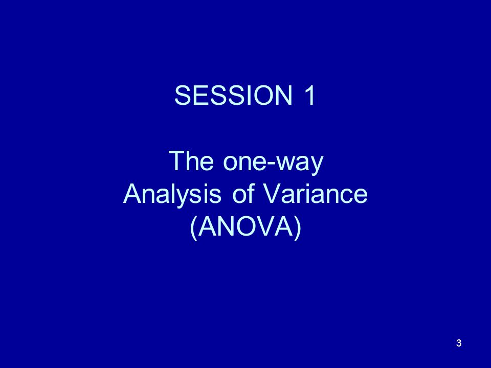 3 SESSION 1 The one-way Analysis of Variance (ANOVA)