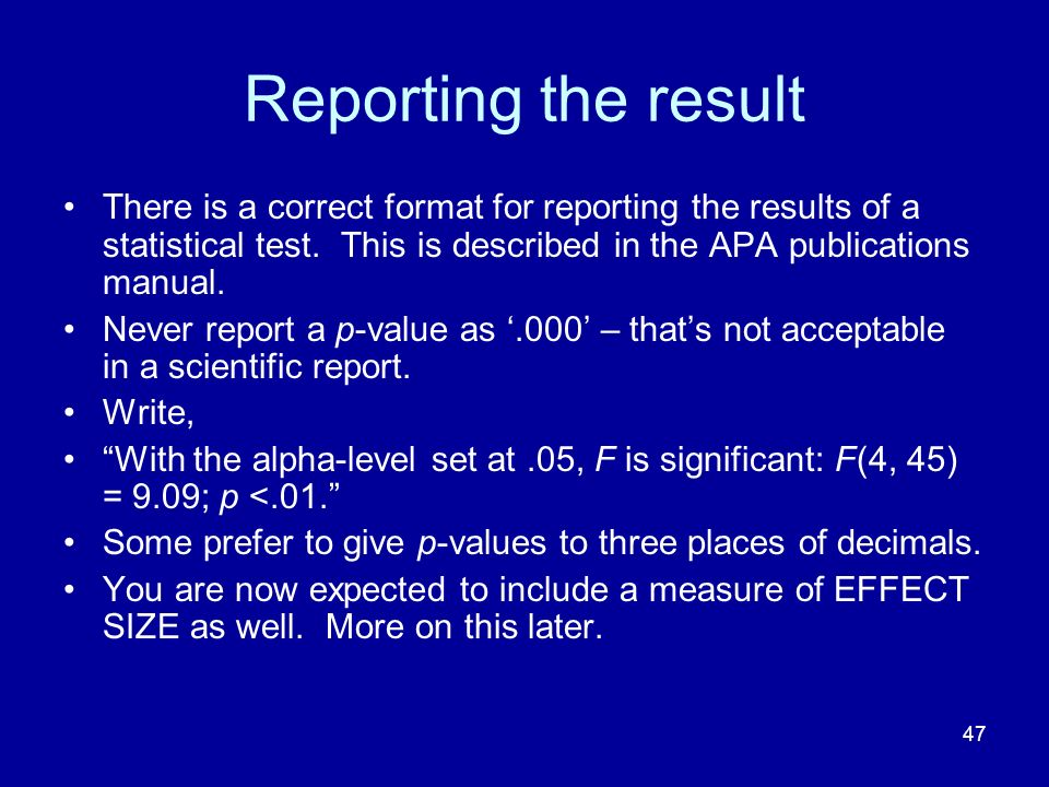 47 Reporting the result There is a correct format for reporting the results of a statistical test. This is described in the APA publications manual. N