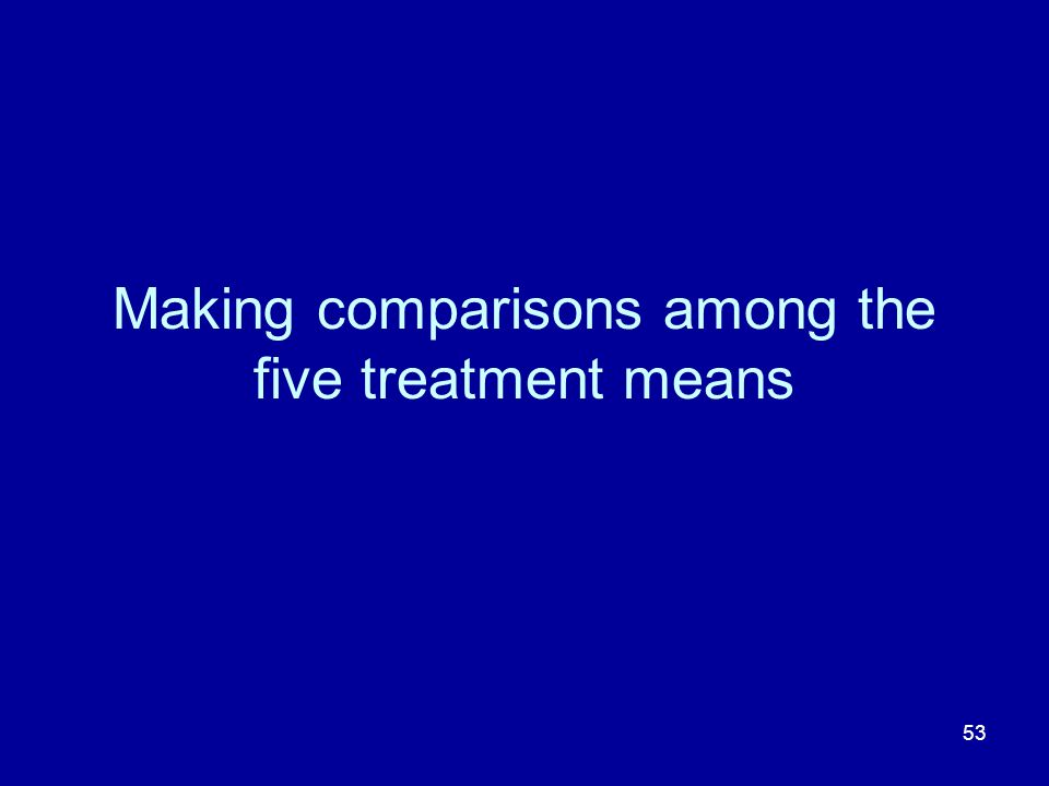 53 Making comparisons among the five treatment means