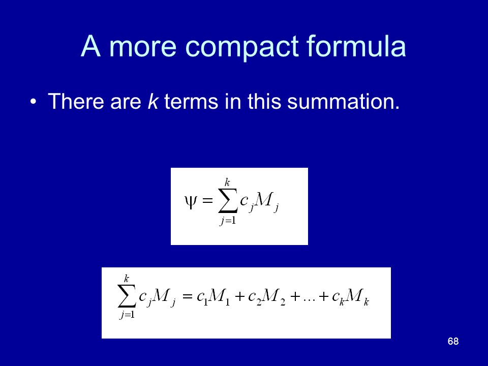 68 A more compact formula There are k terms in this summation.