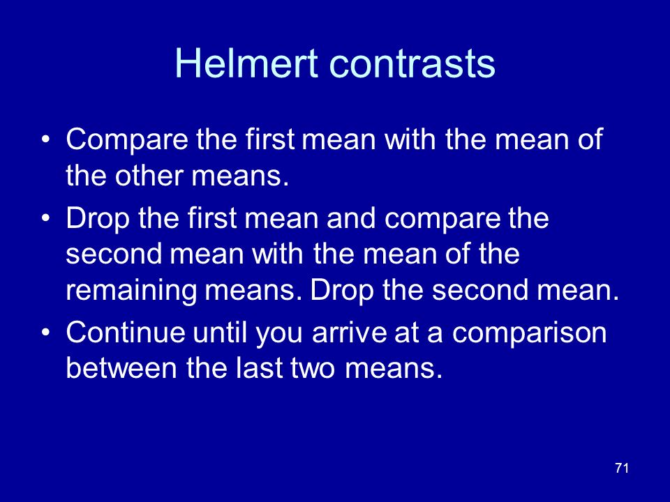 71 Helmert contrasts Compare the first mean with the mean of the other means. Drop the first mean and compare the second mean with the mean of the rem