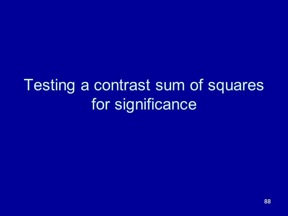 88 Testing a contrast sum of squares for significance