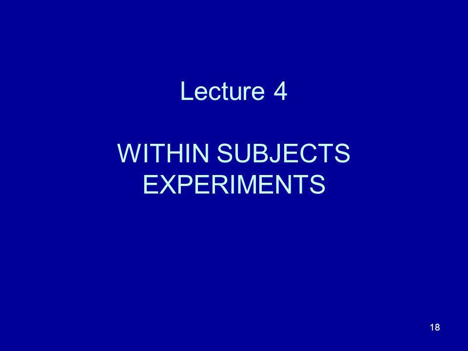 18 Lecture 4 WITHIN SUBJECTS EXPERIMENTS