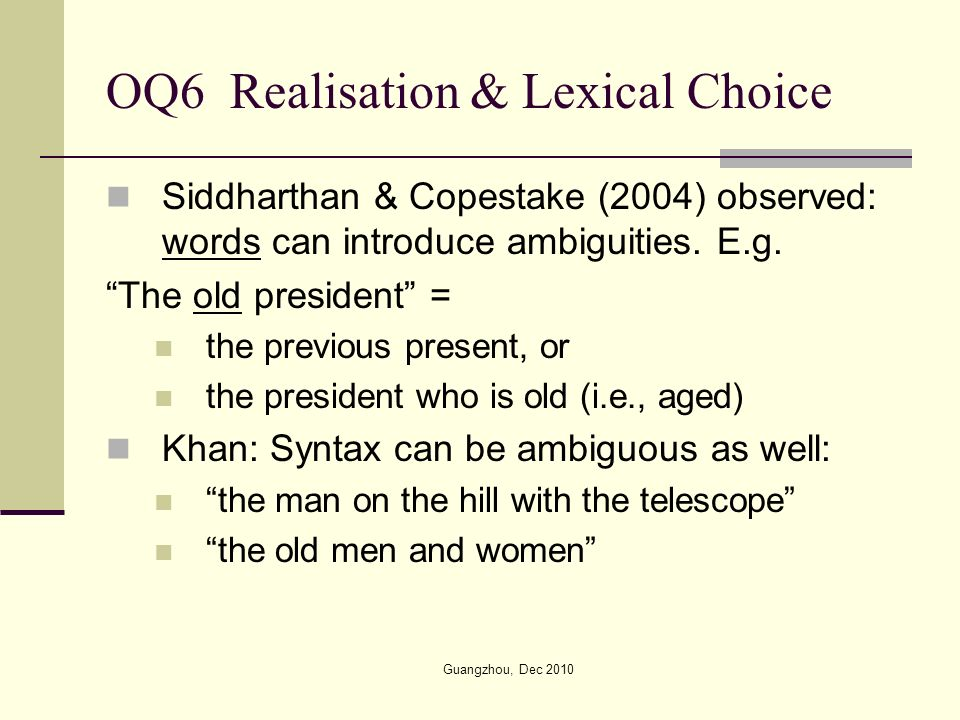 OQ6 Realisation & Lexical Choice Siddharthan & Copestake (2004) observed: words can introduce ambiguities.