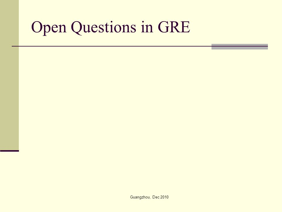 Open Questions in GRE Guangzhou, Dec 2010
