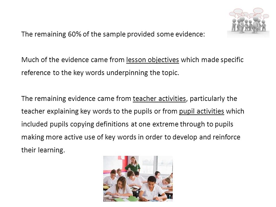 The remaining 60% of the sample provided some evidence: Much of the evidence came from lesson objectives which made specific reference to the key words underpinning the topic.