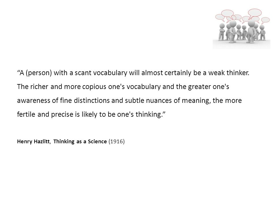 A (person) with a scant vocabulary will almost certainly be a weak thinker.