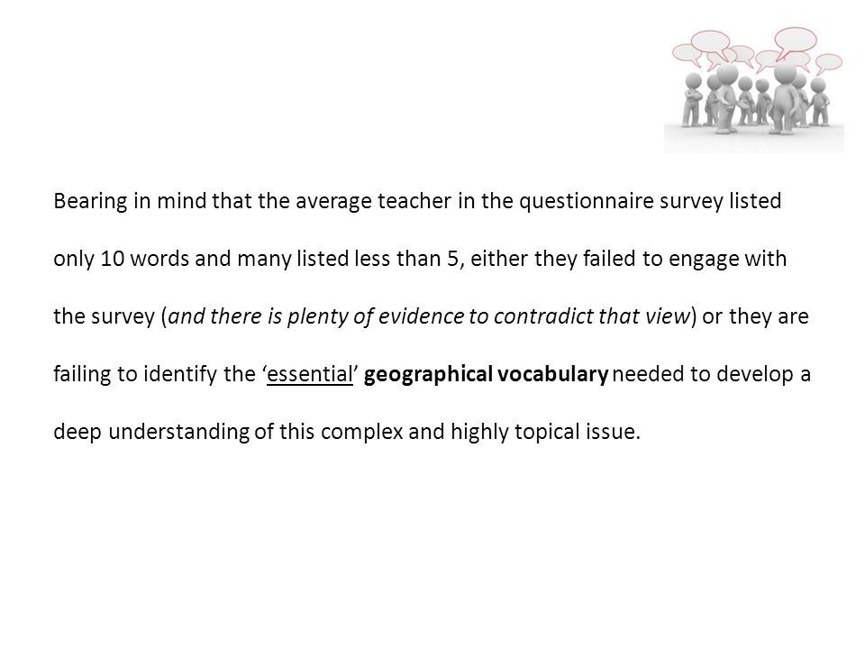 Bearing in mind that the average teacher in the questionnaire survey listed only 10 words and many listed less than 5, either they failed to engage wi