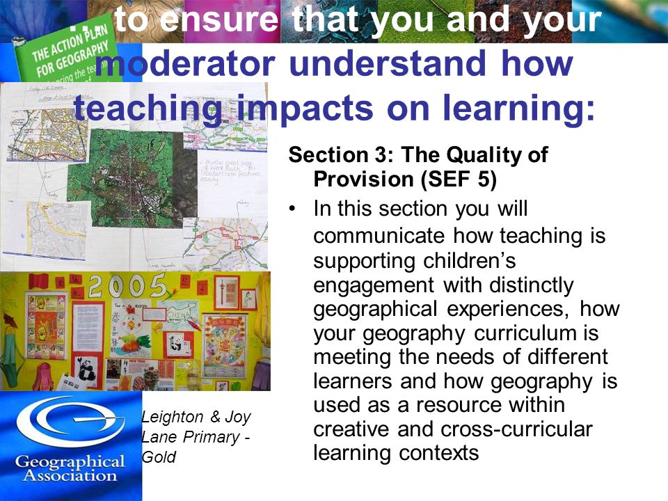 Section 3: The Quality of Provision (SEF 5) In this section you will communicate how teaching is supporting childrens engagement with distinctly geogr