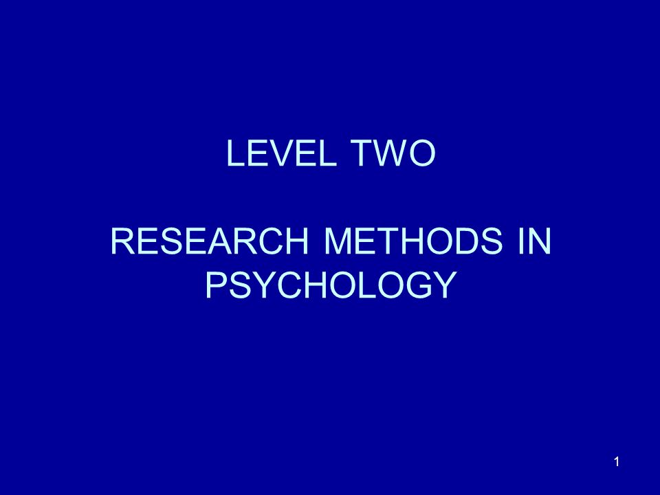 1 LEVEL TWO RESEARCH METHODS IN PSYCHOLOGY