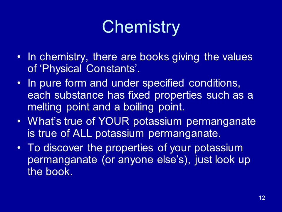 12 Chemistry In chemistry, there are books giving the values of Physical Constants.