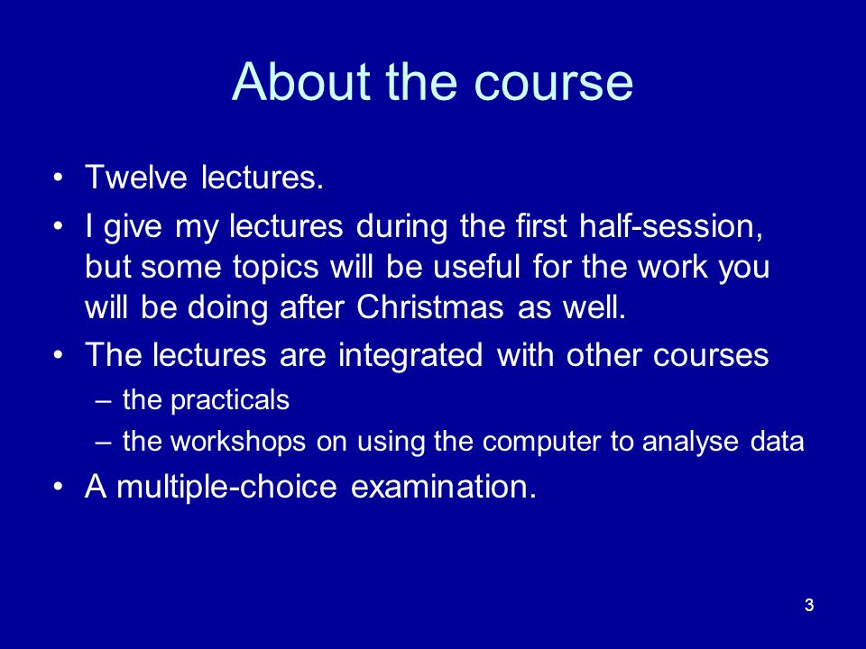 3 About the course Twelve lectures.