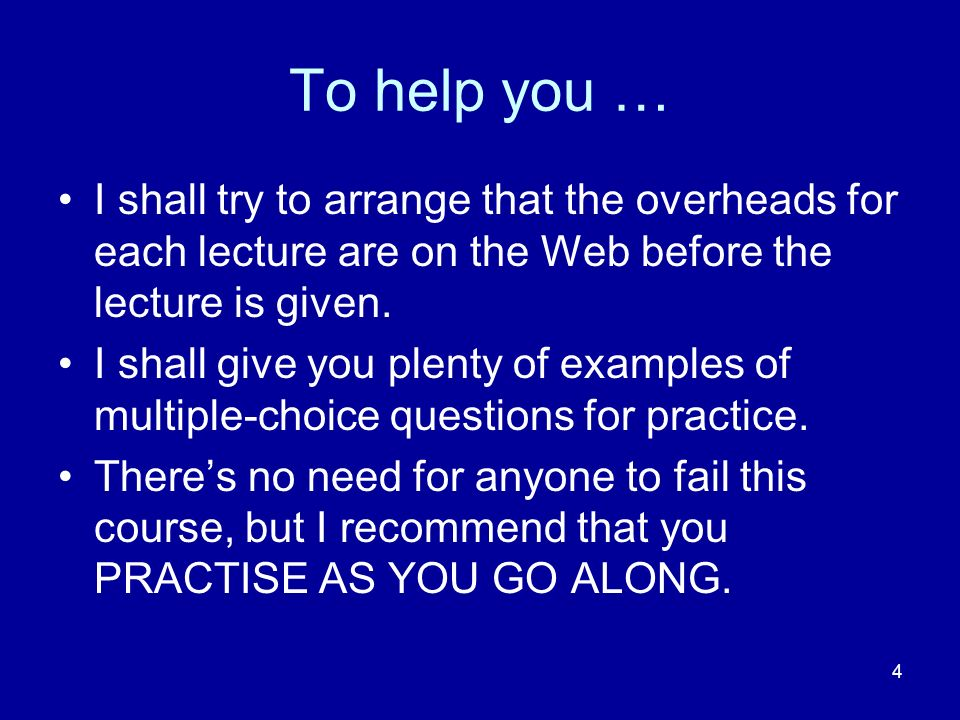 4 To help you … I shall try to arrange that the overheads for each lecture are on the Web before the lecture is given.