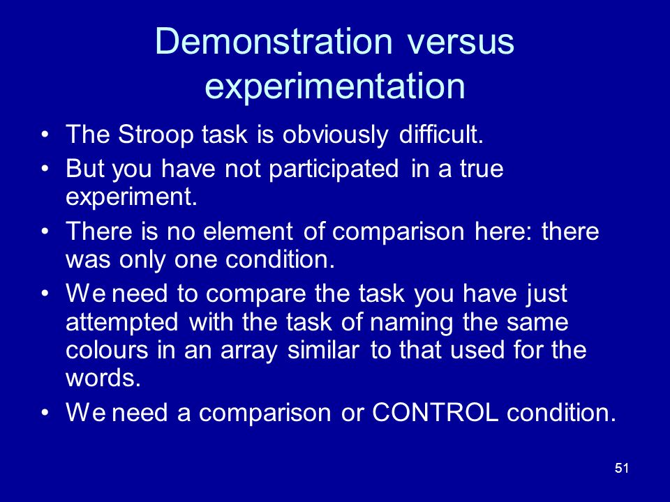51 Demonstration versus experimentation The Stroop task is obviously difficult.