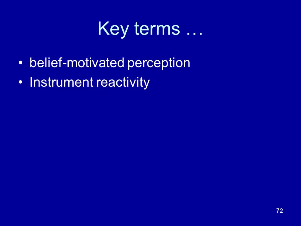 72 Key terms … belief-motivated perception Instrument reactivity