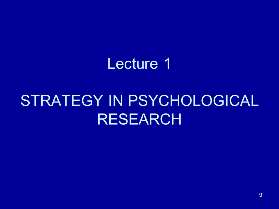 9 Lecture 1 STRATEGY IN PSYCHOLOGICAL RESEARCH