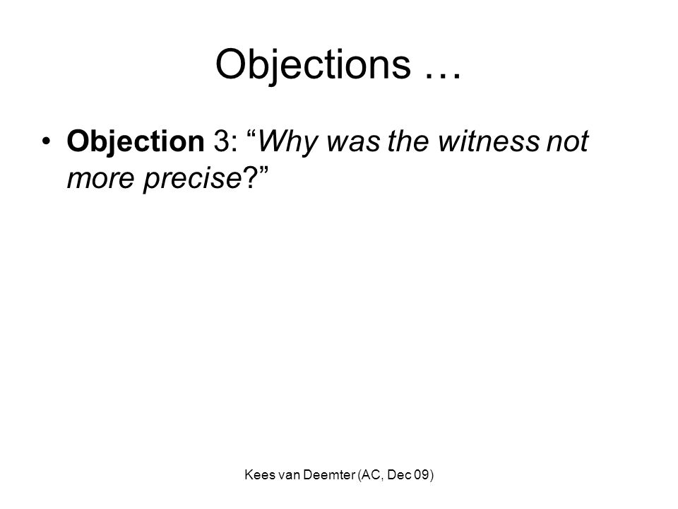 Kees van Deemter (AC, Dec 09) Objections … Objection 3: Why was the witness not more precise?