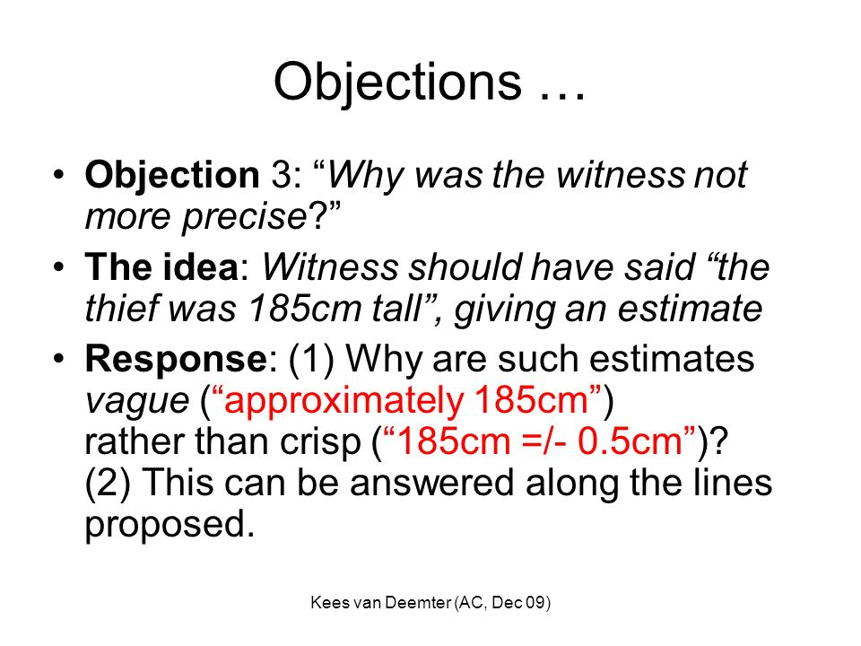 Kees van Deemter (AC, Dec 09) Objections … Objection 3: Why was the witness not more precise? The idea: Witness should have said the thief was 185cm t
