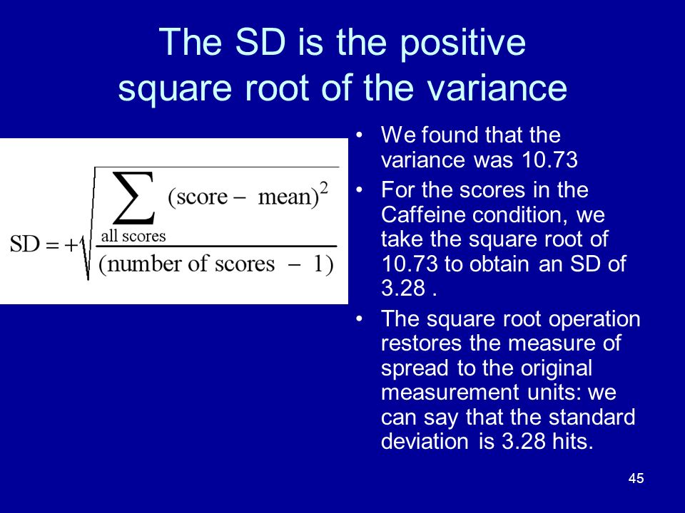 45 The SD is the positive square root of the variance We found that the variance was 10.73 For the scores in the Caffeine condition, we take the squar