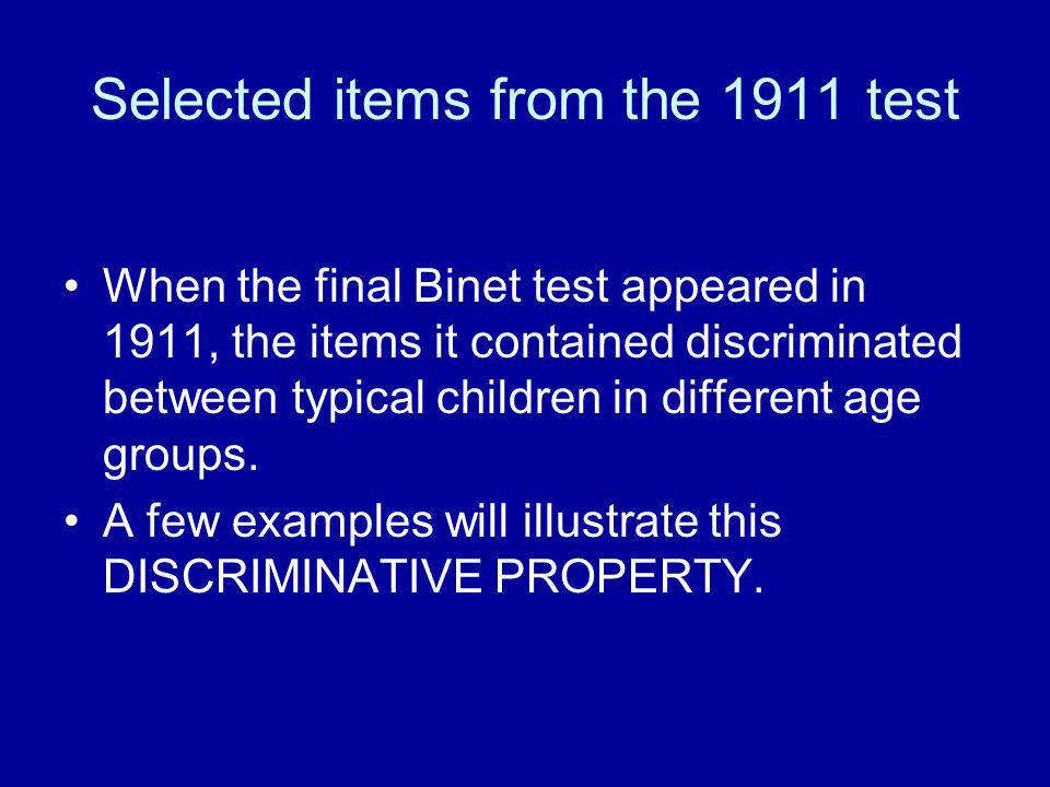 Selected items from the 1911 test When the final Binet test appeared in 1911, the items it contained discriminated between typical children in differe
