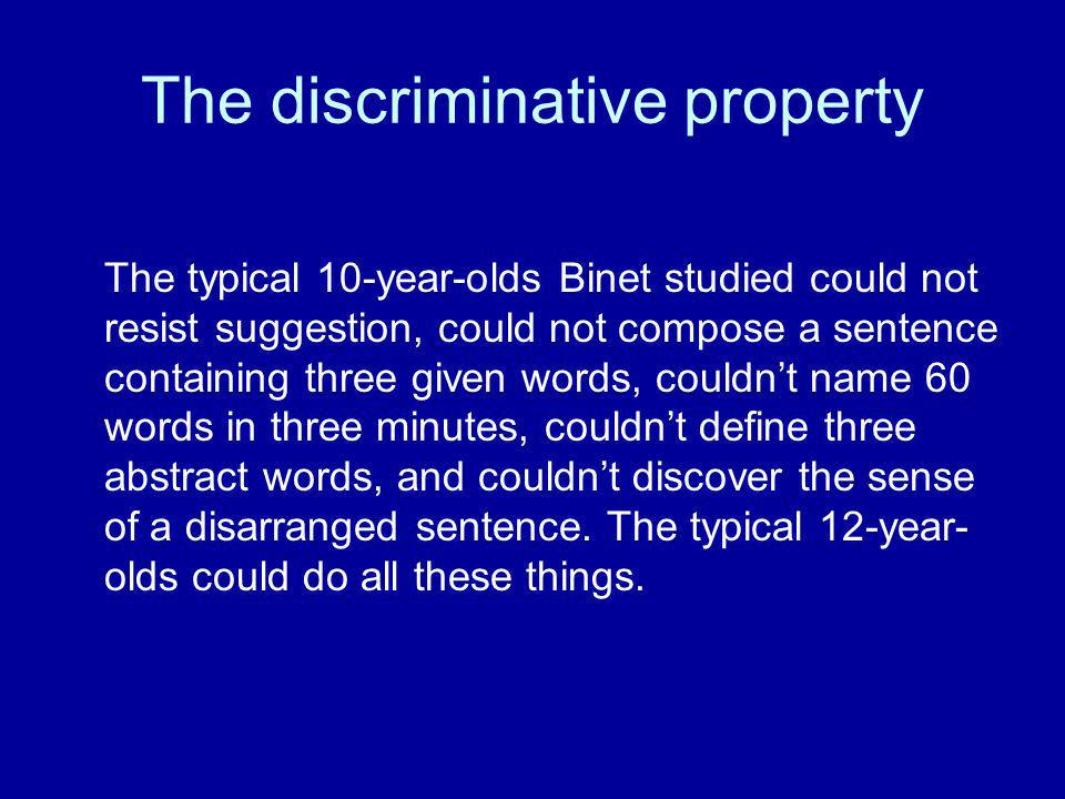 The discriminative property The typical 10-year-olds Binet studied could not resist suggestion, could not compose a sentence containing three given wo