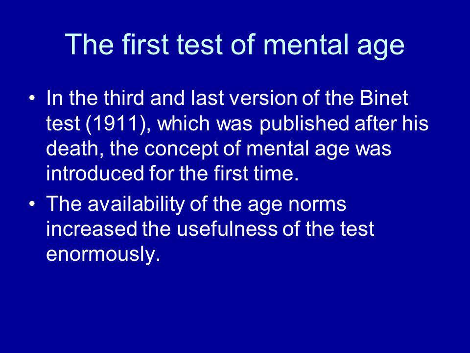 The first test of mental age In the third and last version of the Binet test (1911), which was published after his death, the concept of mental age wa