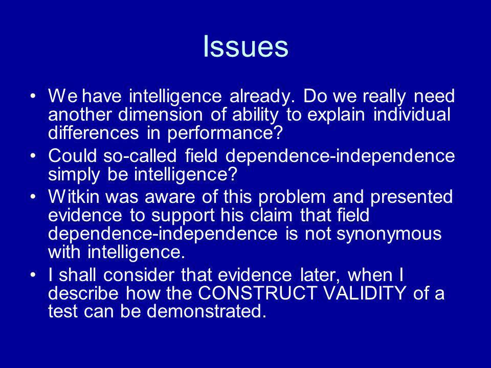 Issues We have intelligence already. Do we really need another dimension of ability to explain individual differences in performance? Could so-called