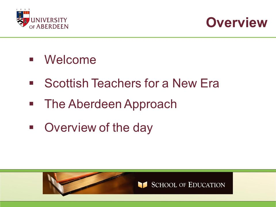 Welcome Scottish Teachers for a New Era The Aberdeen Approach Overview of the day Overview