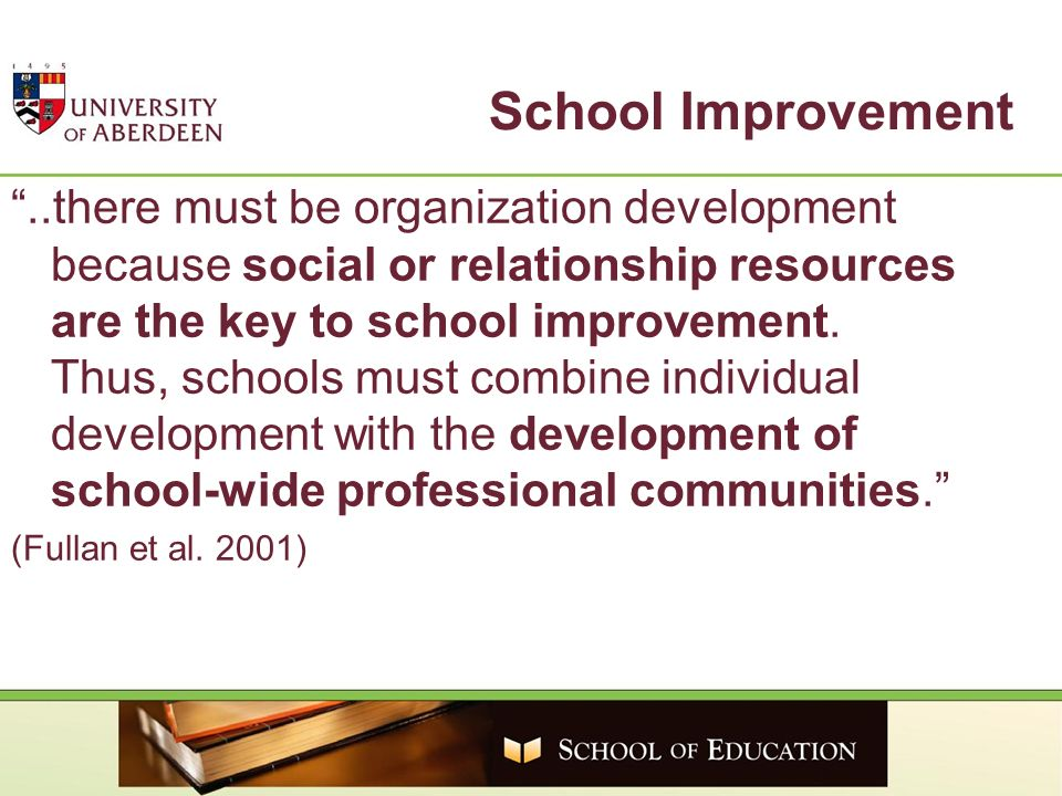 School Improvement..there must be organization development because social or relationship resources are the key to school improvement. Thus, schools m
