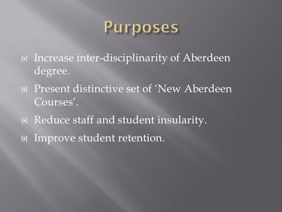 Increase inter-disciplinarity of Aberdeen degree. Present distinctive set of New Aberdeen Courses.