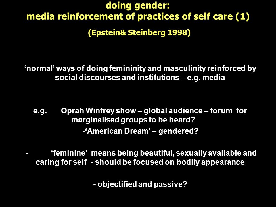 doing gender: media reinforcement of practices of self care (1) (Epstein& Steinberg 1998) normal ways of doing femininity and masculinity reinforced b