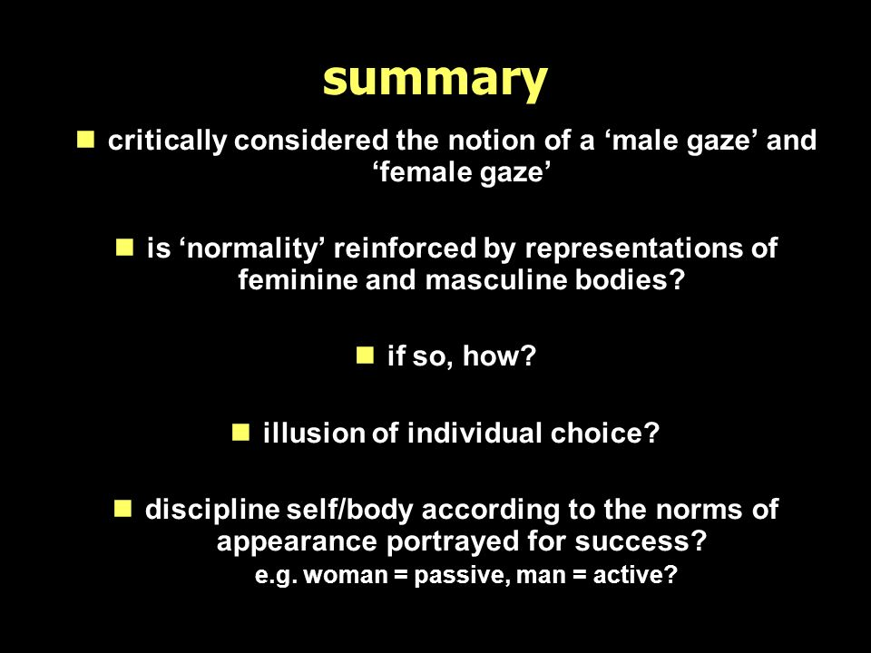 summary ncritically considered the notion of a male gaze and female gaze nis normality reinforced by representations of feminine and masculine bodies?