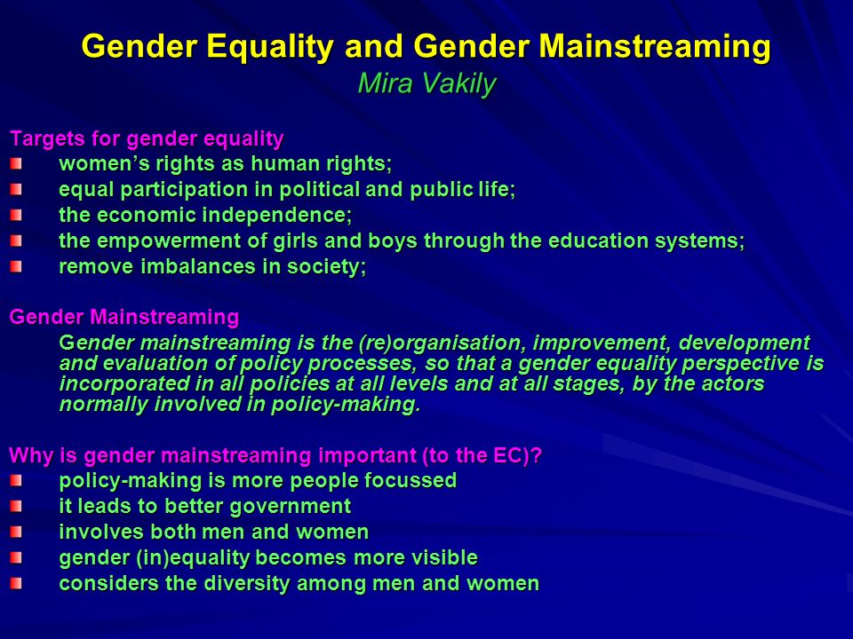 Gender Equality and Gender Mainstreaming Mira Vakily Targets for gender equality womens rights as human rights; equal participation in political and p