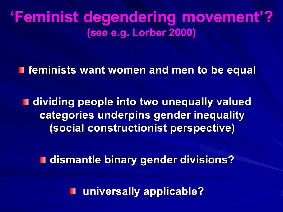 Feminist degendering movement. (see e.g.